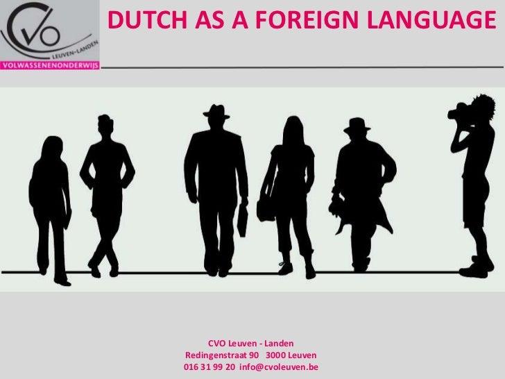 Dutch as a foreignlanguage<br />CVO Leuven - Landen   Redingenstraat 90   3000 Leuven   016 31 99 20  info@cvoleuven.be<br />