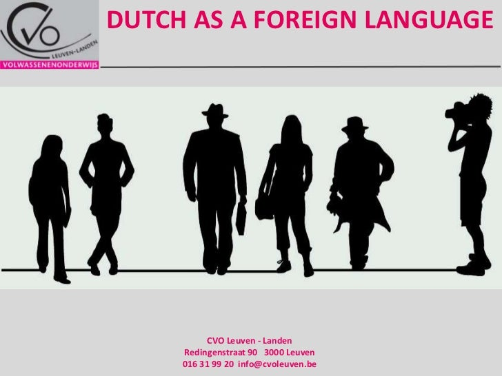 Dutch as a foreignlanguage<br />CVO Leuven - Landen   Redingenstraat 90   3000 Leuven   016 31 99 20  info@cvoleuven.be<br />