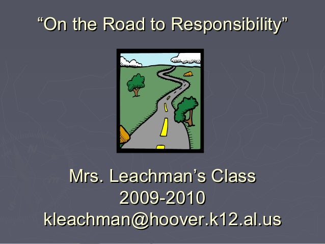 """""""""""On the Road to Responsibility""""On the Road to Responsibility"""" Mrs. Leachman's ClassMrs. Leachman's Class 2009-20102009-20..."""