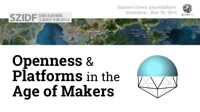 Openness & Platforms in the Age of Makers Simone Cicero @meedabyte Shenzhen - Nov 30, 2014
