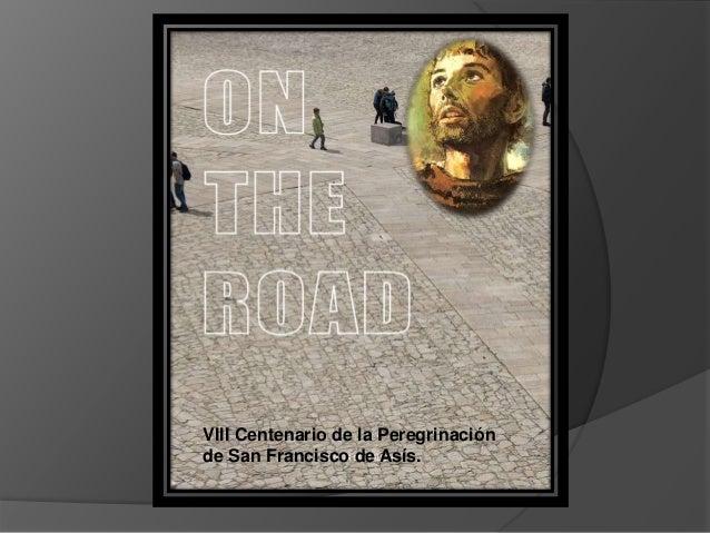 VIII Centenario de la Peregrinación  de San Francisco de Asís.