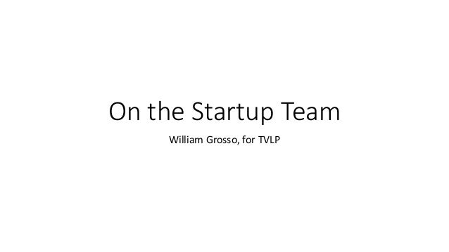 On the Startup Team William Grosso, for TVLP