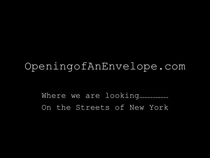 OpeningofAnEnvelope.com  Where we are looking………………  On the Streets of New York