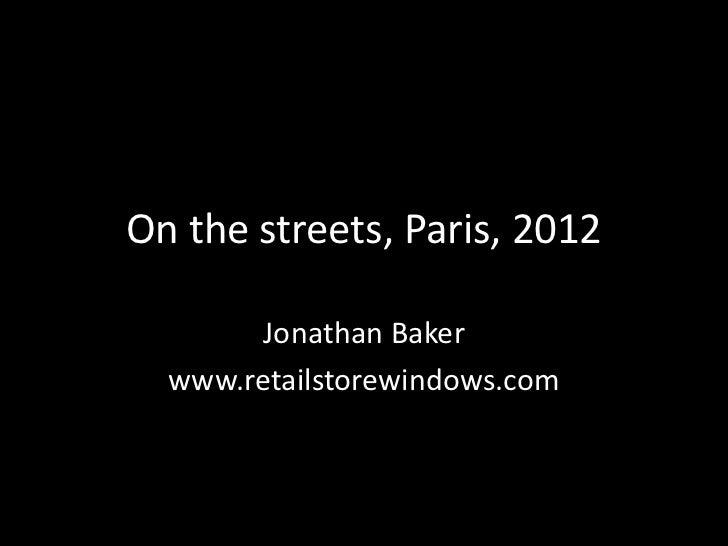 On the streets, Paris, 2012        Jonathan Baker  www.retailstorewindows.com