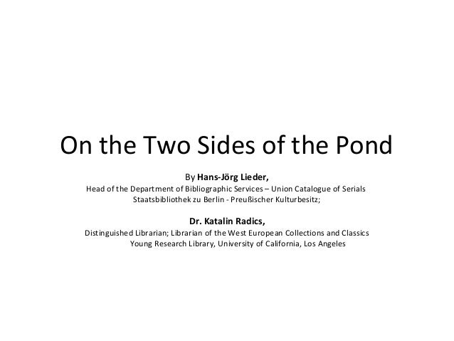 On the Two Sides of the Pond By Hans-Jörg Lieder,  Head of the Department of Bibliographic Services – Union Catalogue of S...