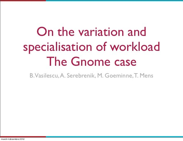 On the variation and                   specialisation of workload                       The Gnome case                    ...
