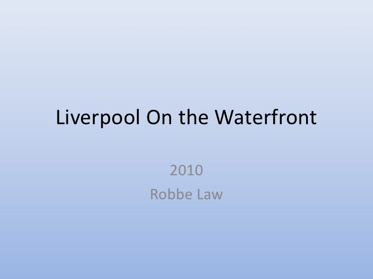 Liverpool On the Waterfront           2010         Robbe Law
