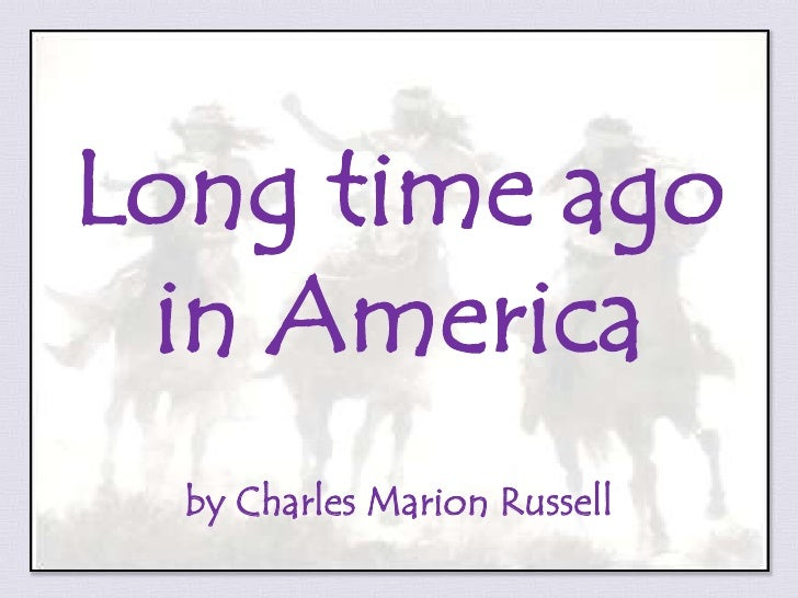 Long time ago <br />in America<br />by Charles Marion Russell<br />