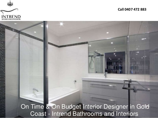 On Time On Budget Interior Designer In Gold Coast Intrend Bathroo