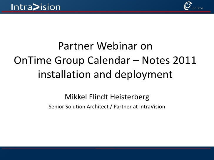 Partner Webinar on OnTime Group Calendar – Notes 2011 installation and deployment<br />Mikkel Flindt Heisterberg<br />Seni...