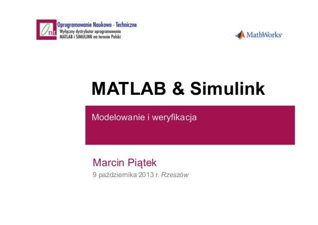 MATLAB & Simulink Modelowanie i weryfikacja Marcin Piątek 9 października 2013 r. Rzeszów