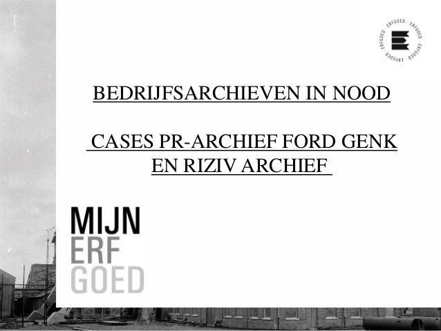 BEDRIJFSARCHIEVEN IN NOOD CASES PR-ARCHIEF FORD GENK EN RIZIV ARCHIEF