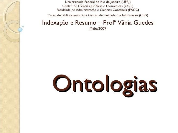 Ontologias Universidade Federal do Rio de Janeiro (UFRJ) Centro de Ciências Jurídicas e Econômicas (CCJE) Faculdade de Adm...