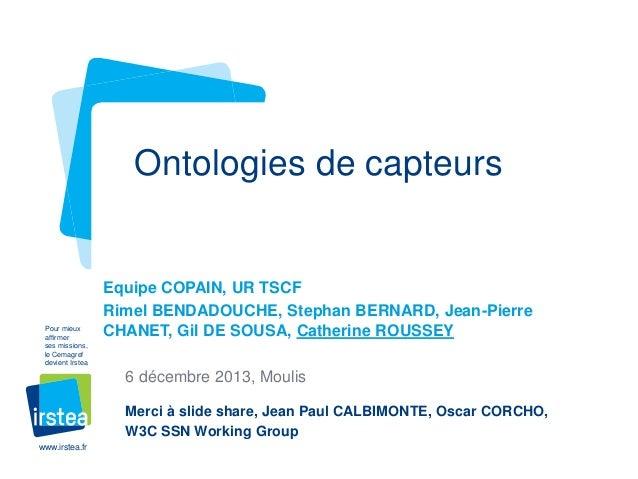 Ontologies de capteurs  Pour mieux affirmer ses missions, le Cemagref devient Irstea  Equipe COPAIN, UR TSCF Rimel BENDADO...