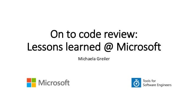 On to code review: Lessons learned @ Microsoft Michaela Greiler
