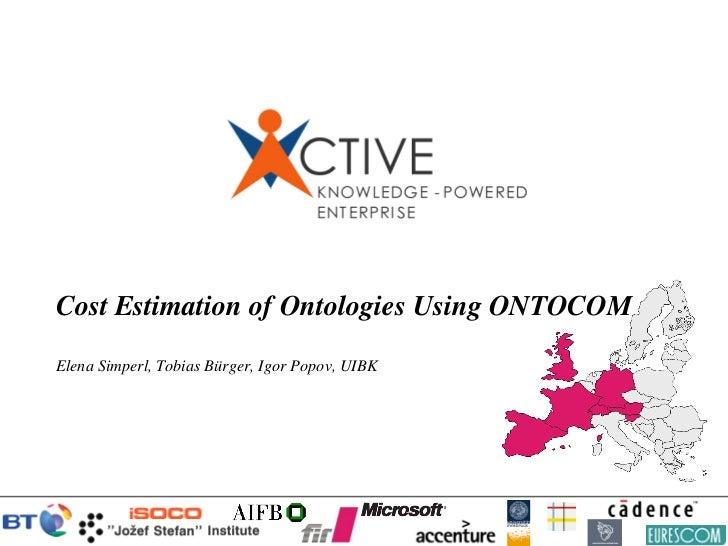 Cost Estimation of Ontologies Using ONTOCOMElena Simperl, Tobias Bürger, Igor Popov, UIBK