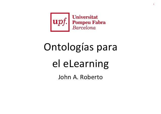 1 Ontologías para el eLearning John A. Roberto
