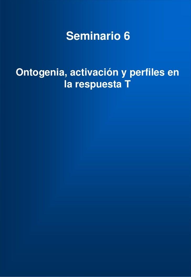 Seminario 6   Ontogenia, activación y perfiles en          la respuesta T