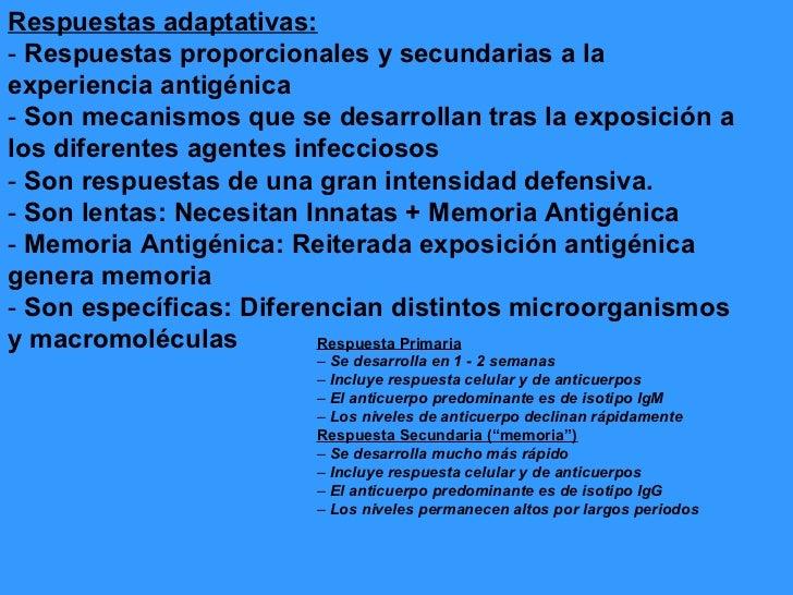 Respuestas adaptativas:- Respuestas proporcionales y secundarias a laexperiencia antigénica- Son mecanismos que se desarro...