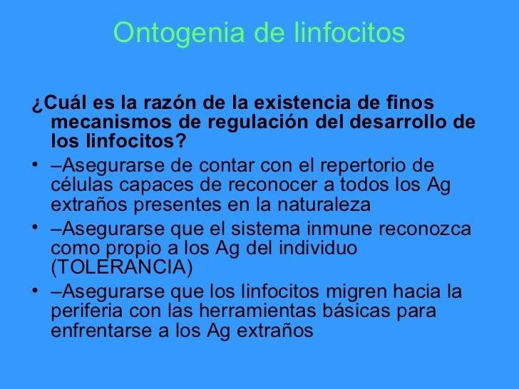 Ontogenia de linfocitos¿Cuál es la razón de la existencia de finos  mecanismos de regulación del desarrollo de  los linfoc...