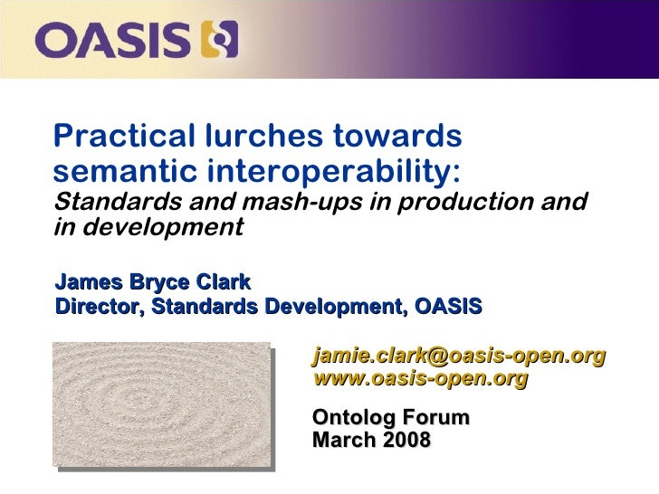Practical lurches towardssemantic interoperability:Standards and mash-ups in production andin developmentJames Bryce Clark...
