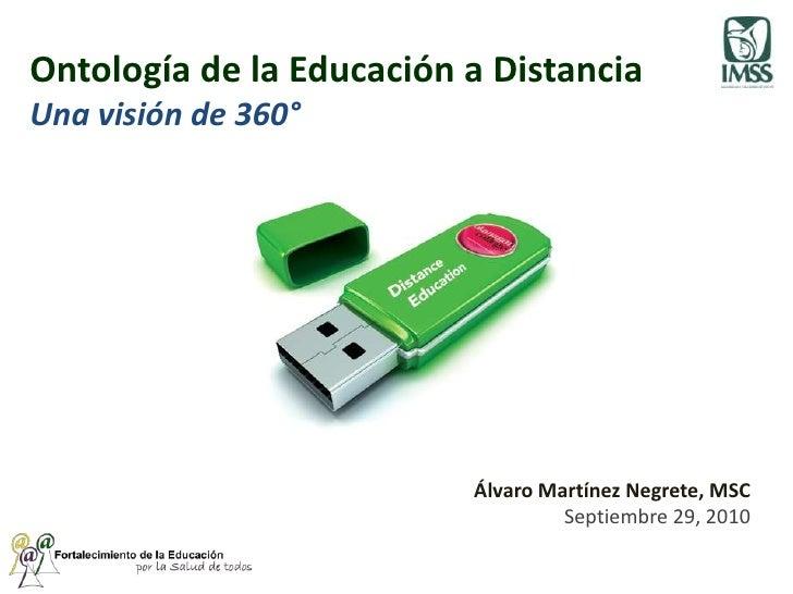 Ontología de la Educación a DistanciaUna visión de 360°<br />Álvaro Martínez Negrete, MSC<br />Septiembre 29, 2010<br />