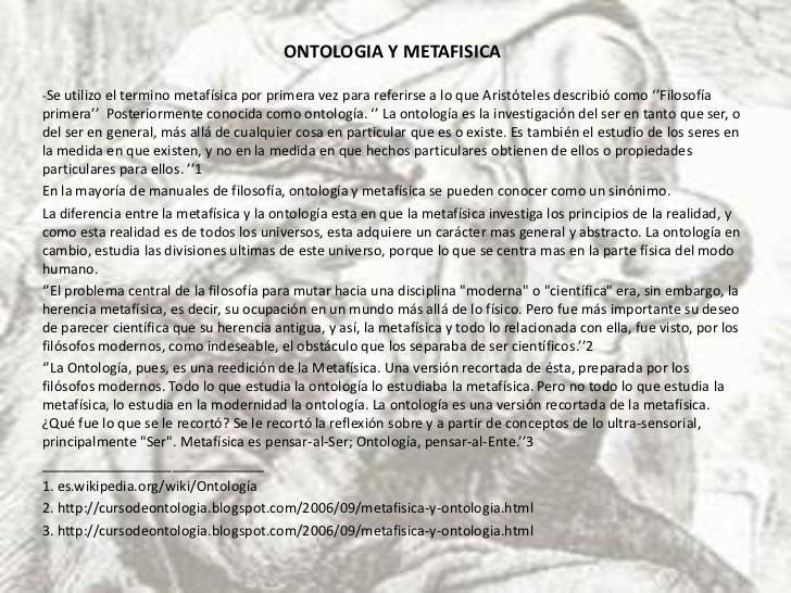 ONTOLOGIA Y METAFISICA<br />-Se utilizo el termino metafísica por primera vez para referirse a lo que Aristóteles describi...