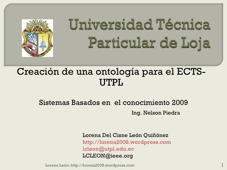 Creación de una ontología para el ECTS-UTPL Sistemas Basados en  el conocimiento 2009 Lorena Del Cisne León Quiñónez http:...