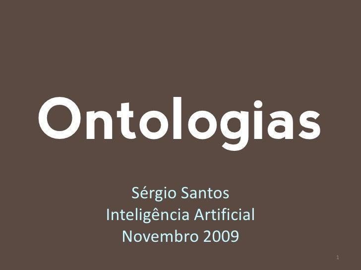 Ontologias       Sérgio Santos   Inteligência Artificial     Novembro 2009                             1