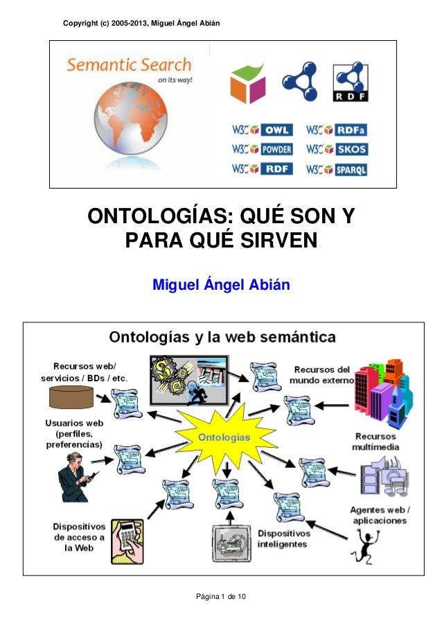 Copyright (c) 2005-2013, Miguel Ángel Abián Página 1 de 10 ONTOLOGÍAS: QUÉ SON Y PARA QUÉ SIRVEN Miguel Ángel Abián