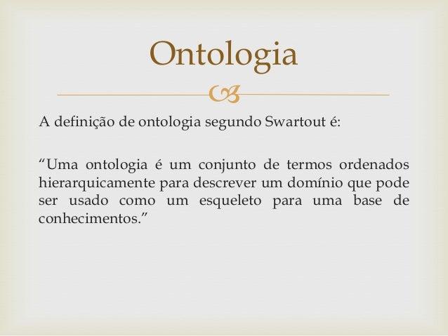 """ A definição de ontologia segundo Swartout é: """"Uma ontologia é um conjunto de termos ordenados hierarquicamente para desc..."""