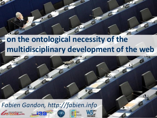 on the ontological necessity of the multidisciplinary development of the web Fabien Gandon, http://fabien.info