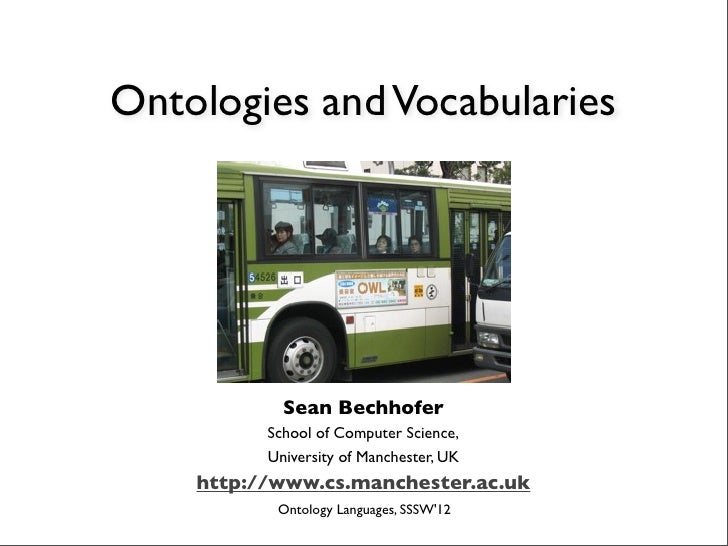 Ontologies and Vocabularies            Sean Bechhofer          School of Computer Science,          University of Manchest...