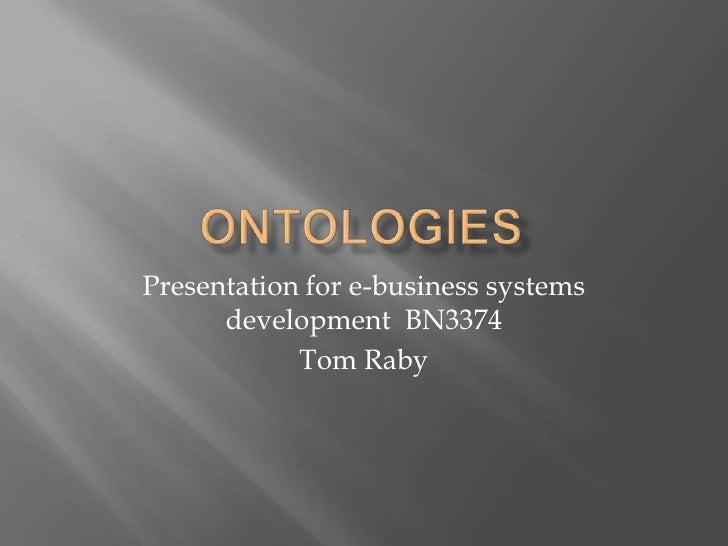 Ontologies<br />Presentation for e-business systems development  BN3374<br />Tom Raby<br />