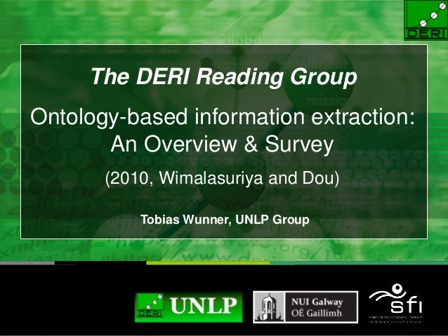 The DERI Reading Group Ontology-based information extraction: An Overview & Survey (2010, Wimalasuriya and Dou) Tobias Wun...