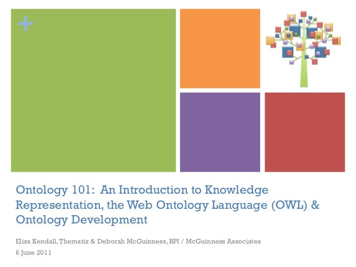 +Ontology 101: An Introduction to KnowledgeRepresentation, the Web Ontology Language (OWL) &Ontology DevelopmentElisa Kend...