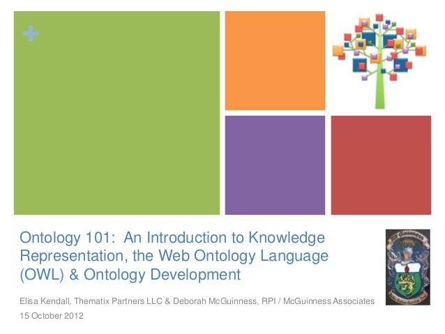 +Ontology 101: An Introduction to KnowledgeRepresentation, the Web Ontology Language(OWL) & Ontology DevelopmentElisa Kend...