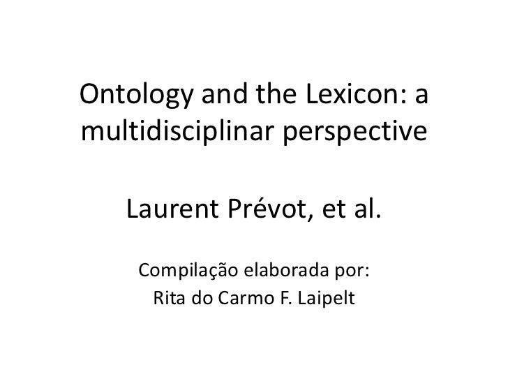 OntologyandtheLexicon: a multidisciplinar perspective<br />Laurent Prévot, et al.<br />Compilação elaborada por: <br />Rit...