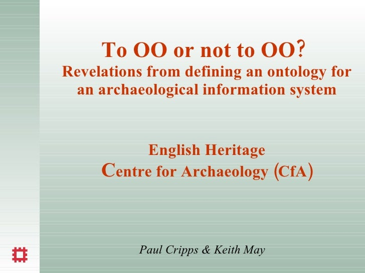To OO or not to OO?  Revelations from defining an ontology for an archaeological information system English Heritage C ent...