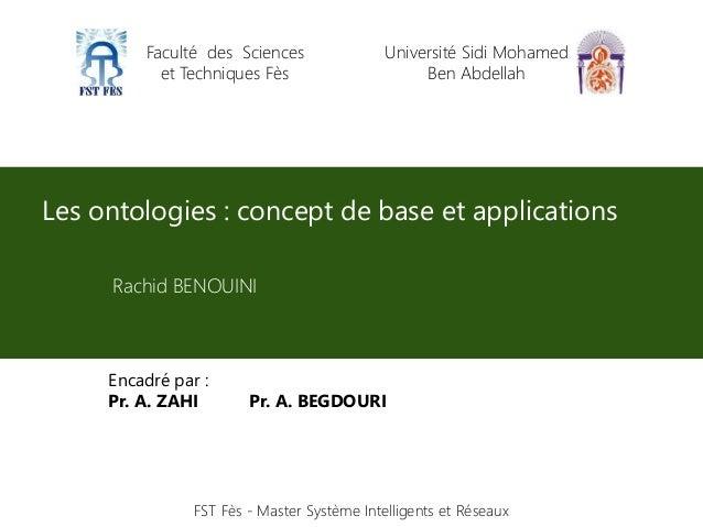Les ontologies : concept de base et applications Rachid BENOUINI 1 Faculté des Sciences et Techniques Fès Université Sidi ...