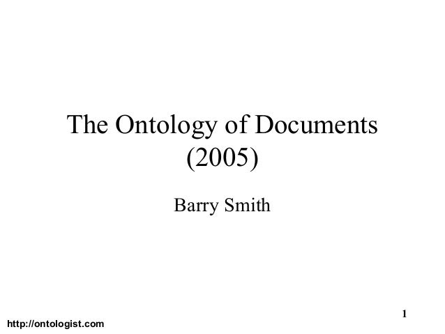 http://ontologist.com 1 The Ontology of Documents (2005) Barry Smith