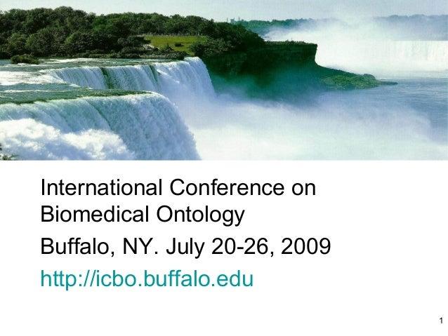 ICBOInternational Conference onBiomedical OntologyBuffalo, NY. July 20-26, 2009http://icbo.buffalo.edu1