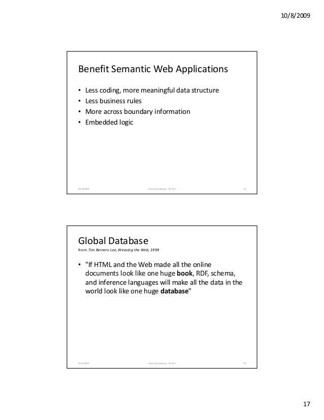 10/8/2009 17 BenefitSemanticWebApplications • Lesscoding,moremeaningfuldatastructure L b i l• Lessbusinessrules ...