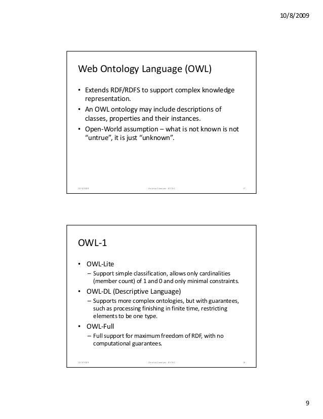 10/8/2009 9 WebOntologyLanguage(OWL) • ExtendsRDF/RDFStosupportcomplexknowledge representationrepresentation. • A...