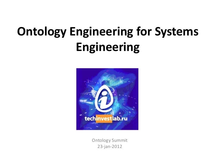 Ontology Engineering for Systems          Engineering             Ontology Summit               23-jan-2012