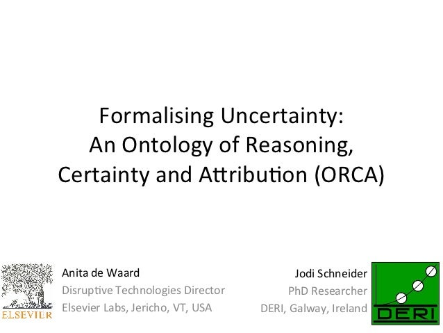 Formalising	  Uncertainty:	  	     An	  Ontology	  of	  Reasoning,	  Certainty	  and	  A9ribu<on	  (ORCA)	  Anita	  de	  W...