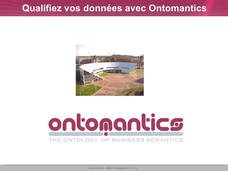 Qualifiez vos données avec Ontomantics                Copyright © 2006-2008 Ontomantics S.A.S. All rights reserved.     Sl...
