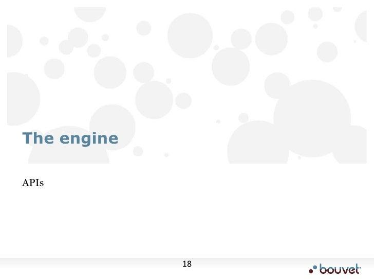 APIs<br />The engine<br />
