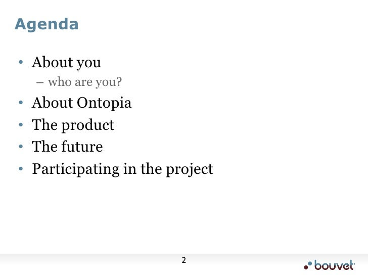 Agenda<br />About you<br />who are you?<br />About Ontopia<br />The product<br />The future<br />Participating in the proj...