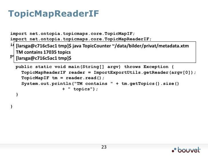 TopicMapReaderIF<br />import net.ontopia.topicmaps.core.TopicMapIF;<br />import net.ontopia.topicmaps.core.TopicMapReaderI...